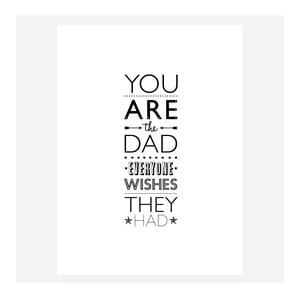 Plagát  You Are The DAD Everone Wishes They Had, 30x40 cm