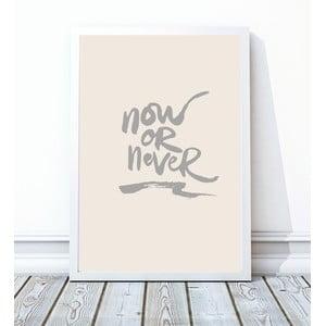 Zarámovaný plagát Now Or Never, 30x40 cm
