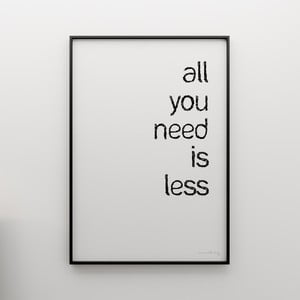Plagát All you need is less, 100x70 cm