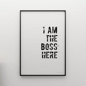 Plagát I am the boss here, 100x70 cm