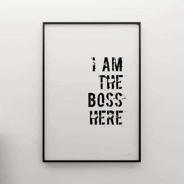 Plagát I am the boss here, 50x70 cm