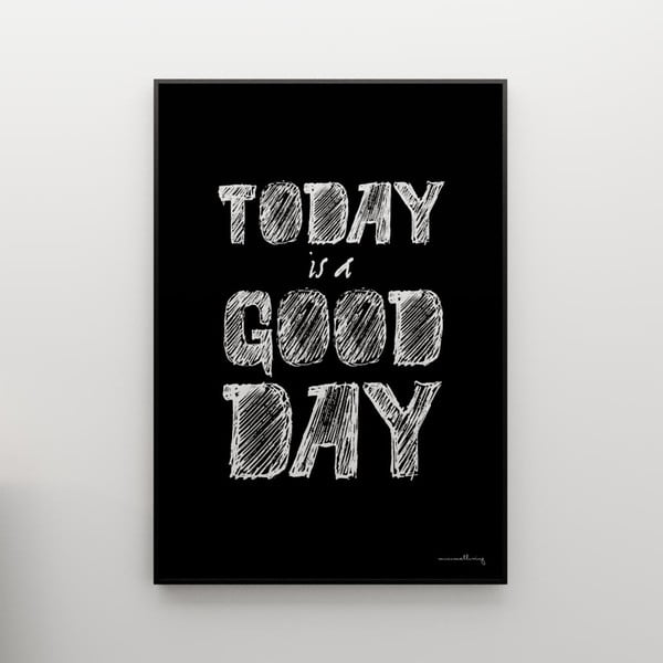 Plagát Today is a good day, 100x70 cm
