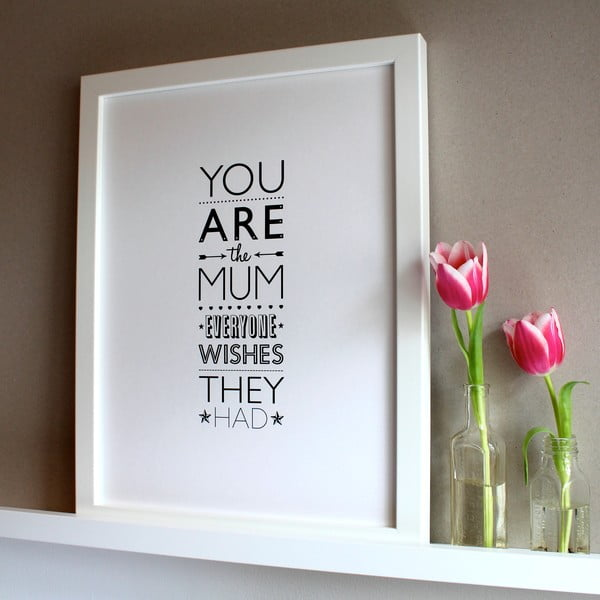 Plagát You Are The MUM Everone Wishes They Had, 30x40 cm