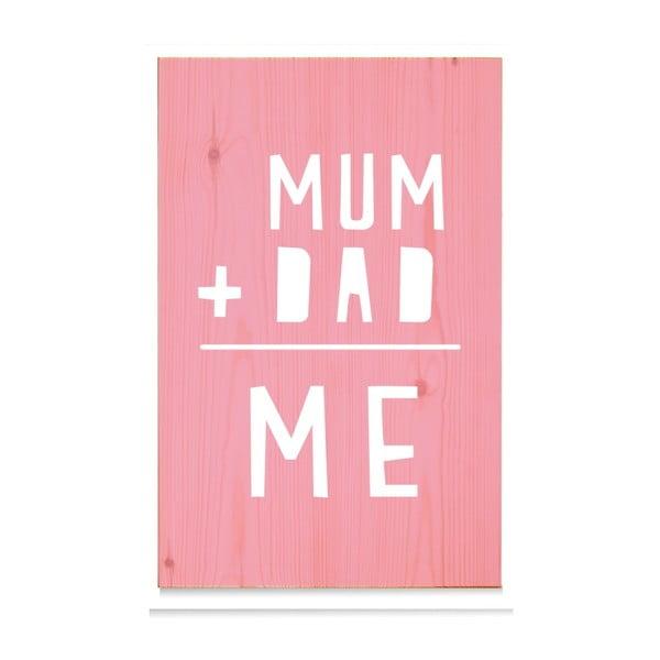 Drevená ceduľa Mum+Dad = Me Rosa