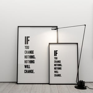 Plagát If you change nothing, nothing will change, 50x70 cm