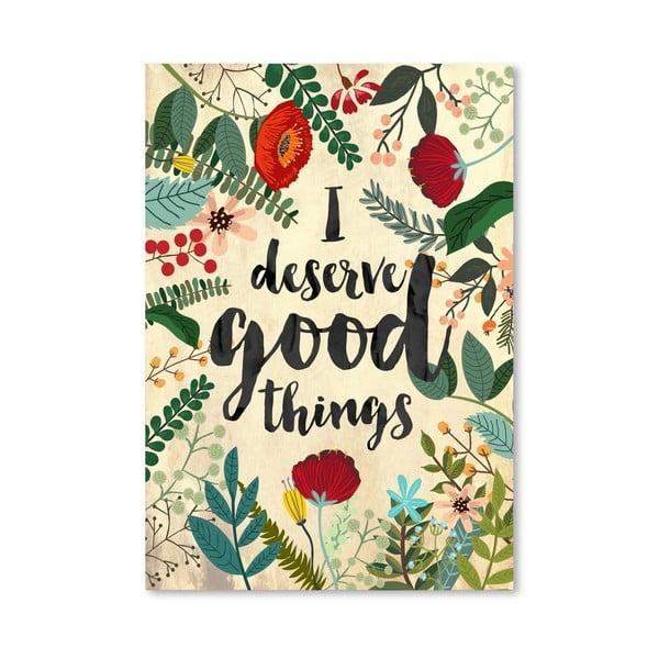 Plagát od Mia Charro - I Deserve Good Things