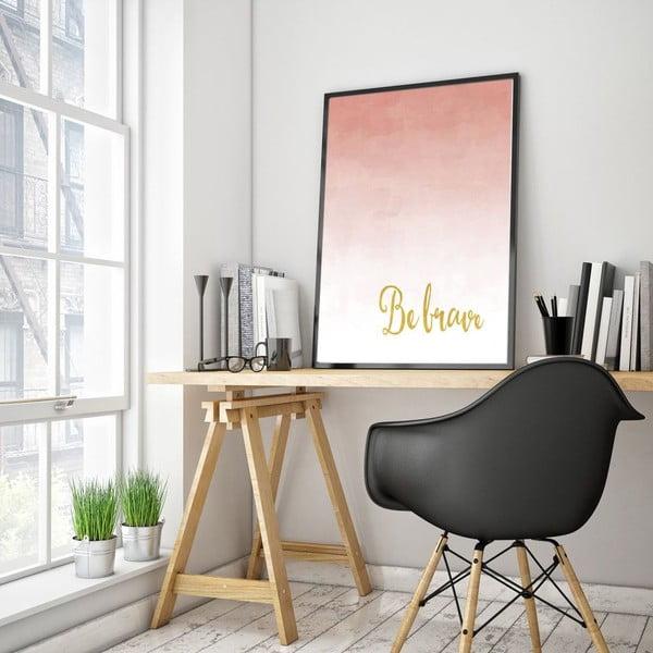 Plagát v drevenom ráme Be brave, 38x28 cm