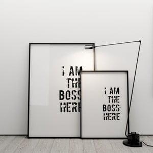 Plagát I am the boss here, 50x70 cm