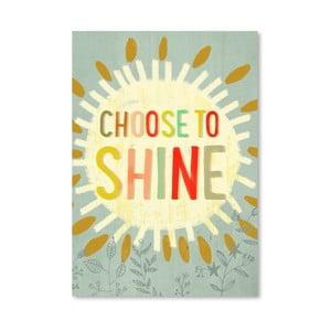 Plagát od Mia Charro - Choose To Shine