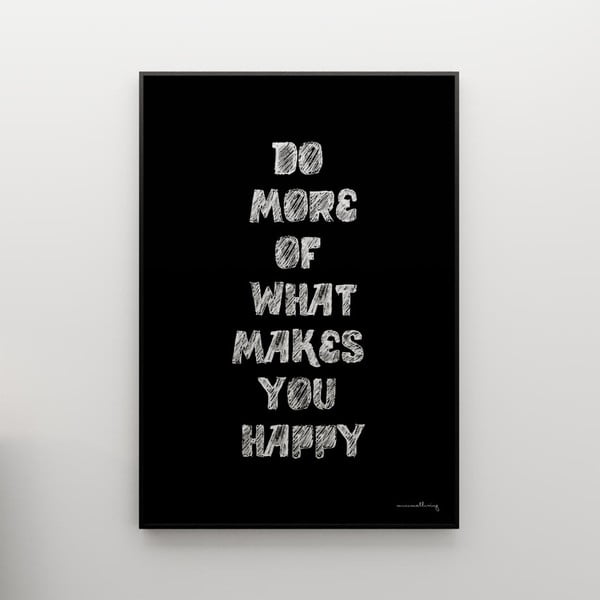 Plagát Do more of what makes you happy, 50x70 cm