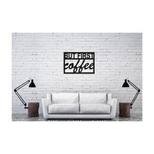 Čierna nástenná dekorácia Oyo Concept But First Coffee, 35×50 cm