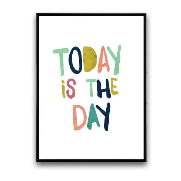 Plagát v drevenom ráme Today is the day, 38x28 cm
