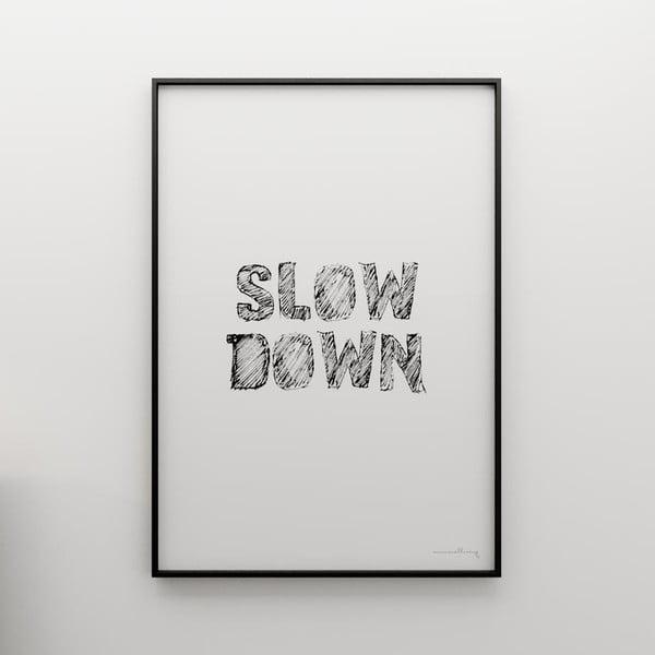 Plagát Slow down, 50x70 cm