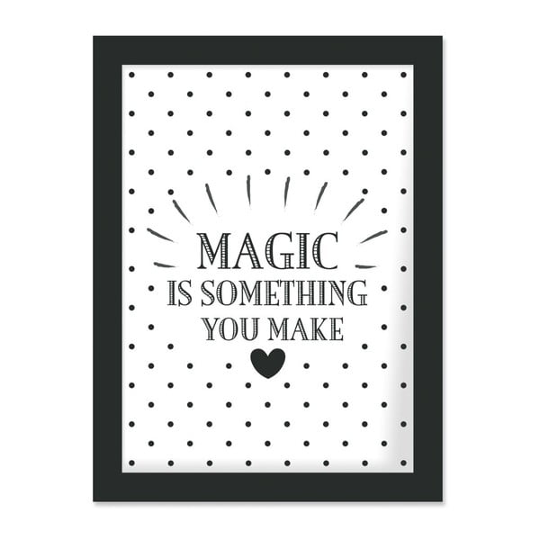 Plagát v ráme Magic Is Something You Make, 30 x 40 cm