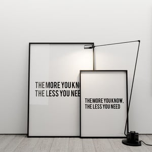 Plagát The more you know the less you need, 50x70 cm