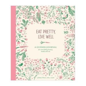 Sprievodca Chronicle Books Eat Pretty Live Well