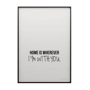Plagát Home is wherever I´m with you, 50x70 cm